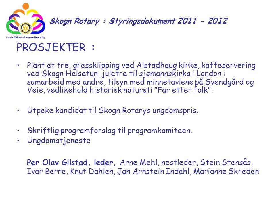 Skogn Rotary : Styringsdokument 2011 - 2012 PROSJEKTER : Plant et tre, gressklipping ved Alstadhaug kirke, kaffeservering ved Skogn Helsetun, juletre