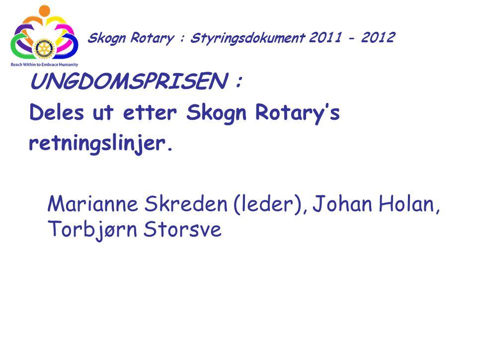 Skogn Rotary : Styringsdokument 2011 - 2012 UNGDOMSPRISEN : Deles ut etter Skogn Rotary's retningslinjer. Marianne Skreden (leder), Johan Holan, Torbj