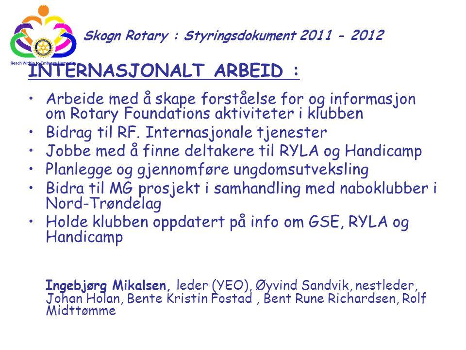 Skogn Rotary : Styringsdokument 2011 - 2012 INTERNASJONALT ARBEID : Arbeide med å skape forståelse for og informasjon om Rotary Foundations aktivitete