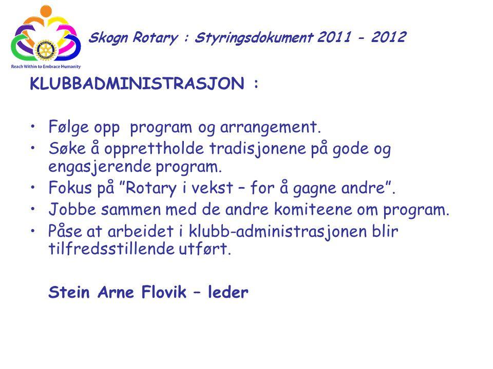 Skogn Rotary : Styringsdokument 2011 - 2012 KLUBBADMINISTRASJON : Følge opp program og arrangement. Søke å opprettholde tradisjonene på gode og engasj