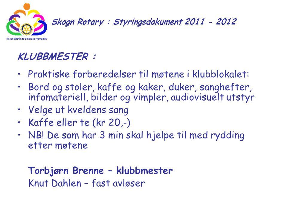 Skogn Rotary : Styringsdokument 2011 - 2012 KLUBBMESTER : Praktiske forberedelser til møtene i klubblokalet: Bord og stoler, kaffe og kaker, duker, sa