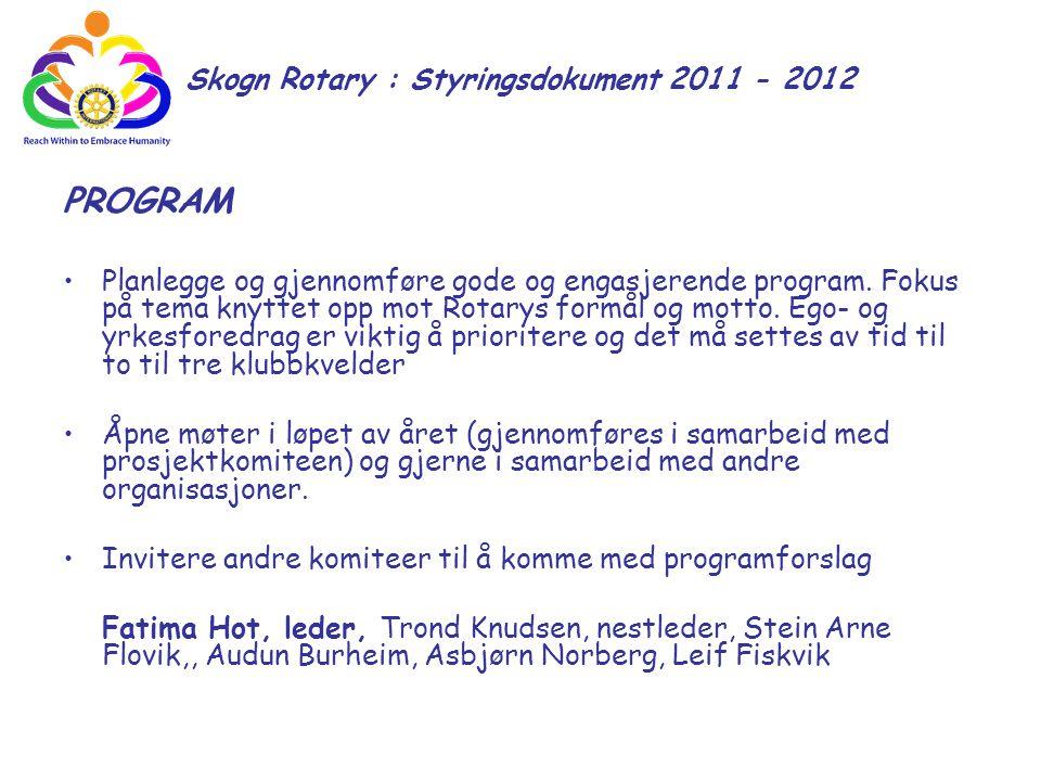 Skogn Rotary : Styringsdokument 2011 - 2012 PROGRAM Planlegge og gjennomføre gode og engasjerende program. Fokus på tema knyttet opp mot Rotarys formå