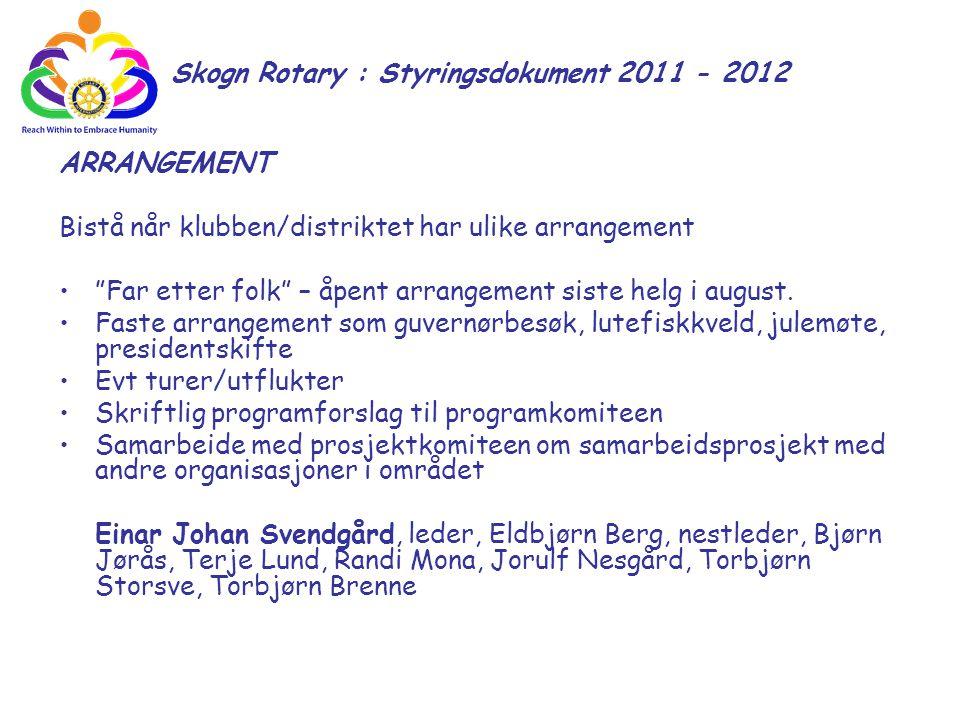 """Skogn Rotary : Styringsdokument 2011 - 2012 ARRANGEMENT Bistå når klubben/distriktet har ulike arrangement """"Far etter folk"""" – åpent arrangement siste"""
