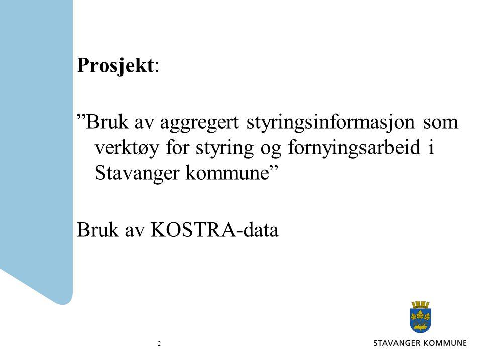 Prosjekt: Bruk av aggregert styringsinformasjon som verktøy for styring og fornyingsarbeid i Stavanger kommune Bruk av KOSTRA-data 2