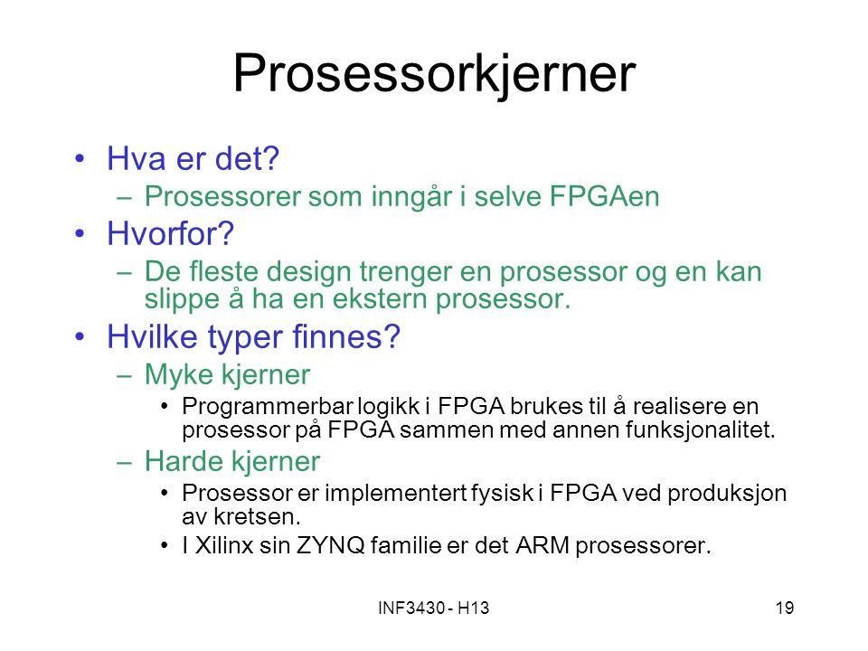 INF3430 - H1319 Prosessorkjerner Hva er det? –Prosessorer som inngår i selve FPGAen Hvorfor? –De fleste design trenger en prosessor og en kan slippe å