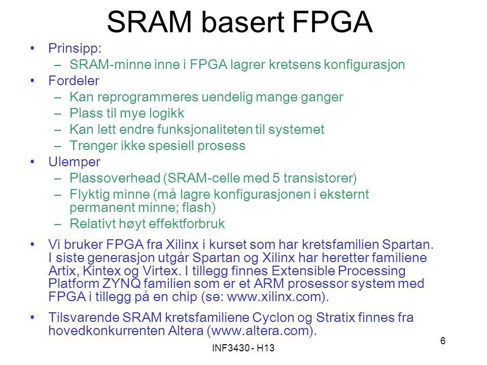 INF3430 - H13 6 SRAM basert FPGA Prinsipp: –SRAM-minne inne i FPGA lagrer kretsens konfigurasjon Fordeler –Kan reprogrammeres uendelig mange ganger –P