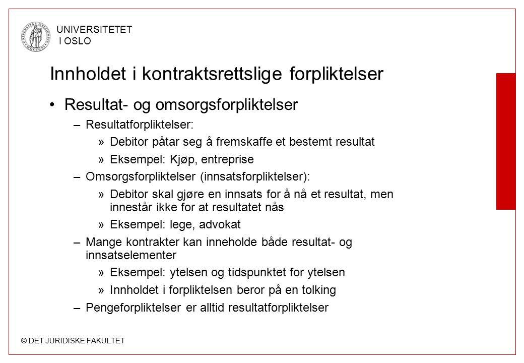 © DET JURIDISKE FAKULTET UNIVERSITETET I OSLO Innholdet i kontraktsrettslige forpliktelser Resultat- og omsorgsforpliktelser –Resultatforpliktelser: »