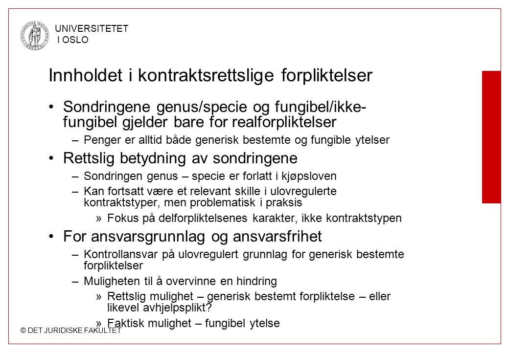 © DET JURIDISKE FAKULTET UNIVERSITETET I OSLO Innholdet i kontraktsrettslige forpliktelser Sondringene genus/specie og fungibel/ikke- fungibel gjelder