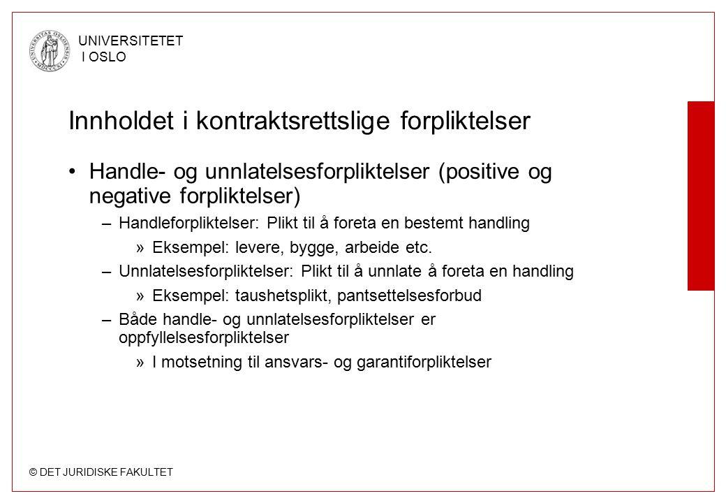 © DET JURIDISKE FAKULTET UNIVERSITETET I OSLO Innholdet i kontraktsrettslige forpliktelser Handle- og unnlatelsesforpliktelser (positive og negative f