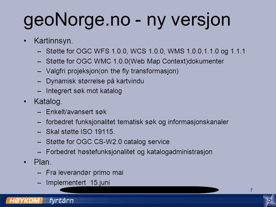 7 geoNorge.no - ny versjon Kartinnsyn. –Støtte for OGC WFS 1.0.0, WCS 1.0.0, WMS 1.0.0,1.1.0 og 1.1.1 –Støtte for OGC WMC 1.0.0(Web Map Context)dokume
