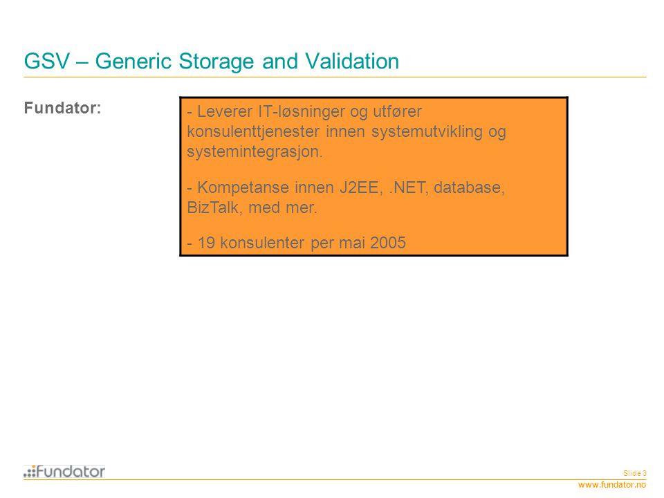 www.fundator.no Slide 3 GSV – Generic Storage and Validation - Leverer IT-løsninger og utfører konsulenttjenester innen systemutvikling og systeminteg