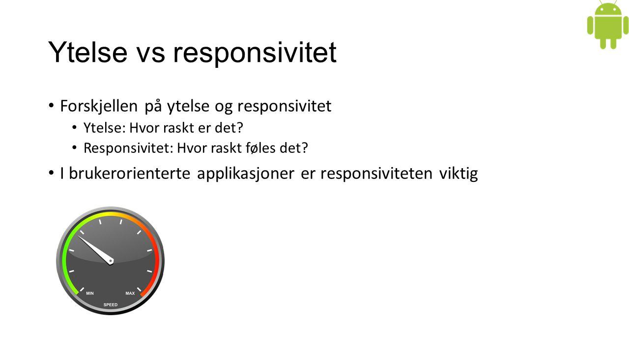 Ytelse vs responsivitet Forskjellen på ytelse og responsivitet Ytelse: Hvor raskt er det.