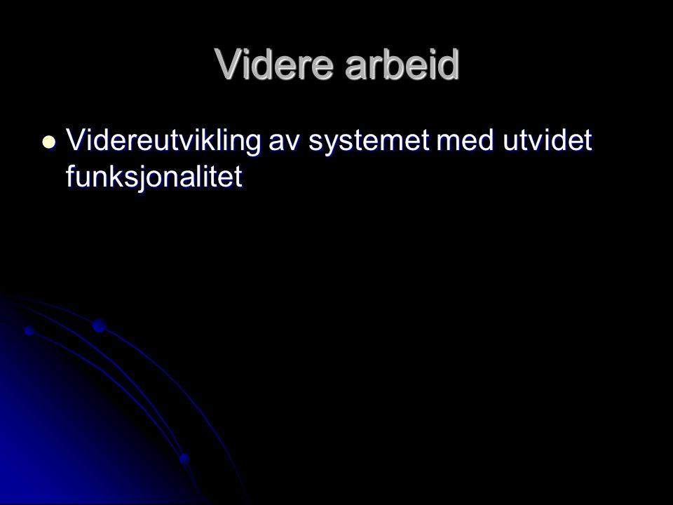 Videre arbeid Videreutvikling av systemet med utvidet funksjonalitet Videreutvikling av systemet med utvidet funksjonalitet