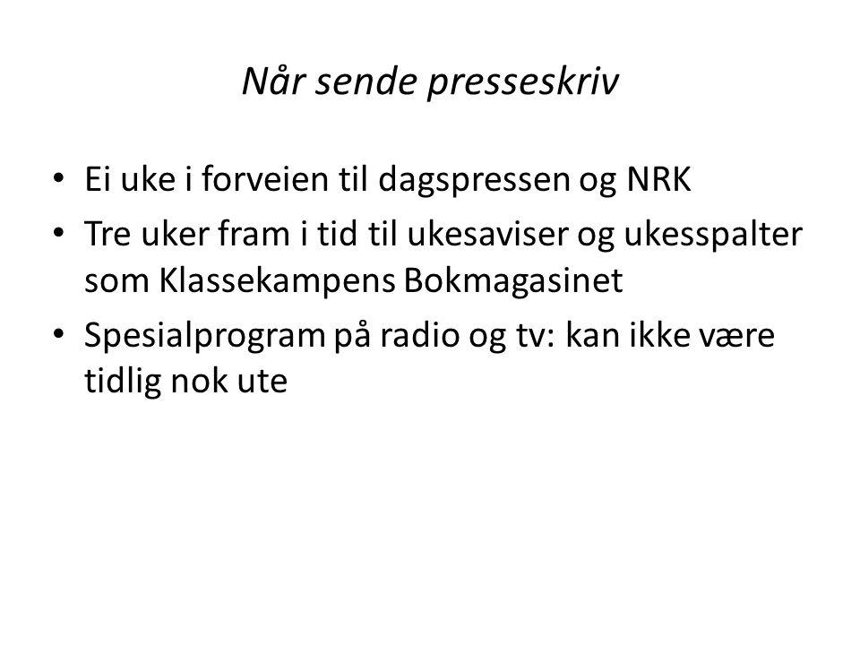 Når sende presseskriv Ei uke i forveien til dagspressen og NRK Tre uker fram i tid til ukesaviser og ukesspalter som Klassekampens Bokmagasinet Spesia