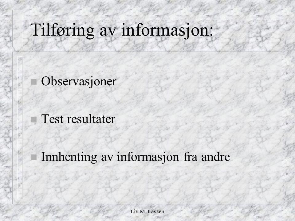 Liv M. Lassen Tilføring av informasjon: n Observasjoner n Test resultater n Innhenting av informasjon fra andre
