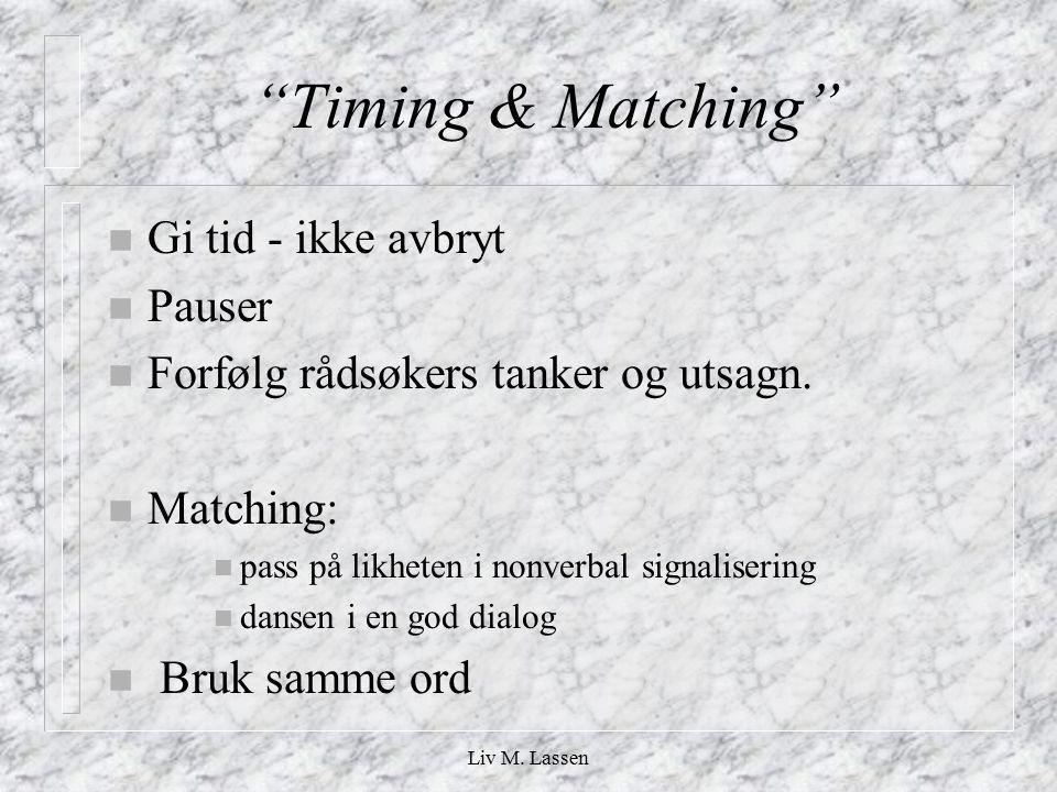 """Liv M. Lassen """"Timing & Matching"""" n Gi tid - ikke avbryt n Pauser n Forfølg rådsøkers tanker og utsagn. n Matching: n pass på likheten i nonverbal sig"""