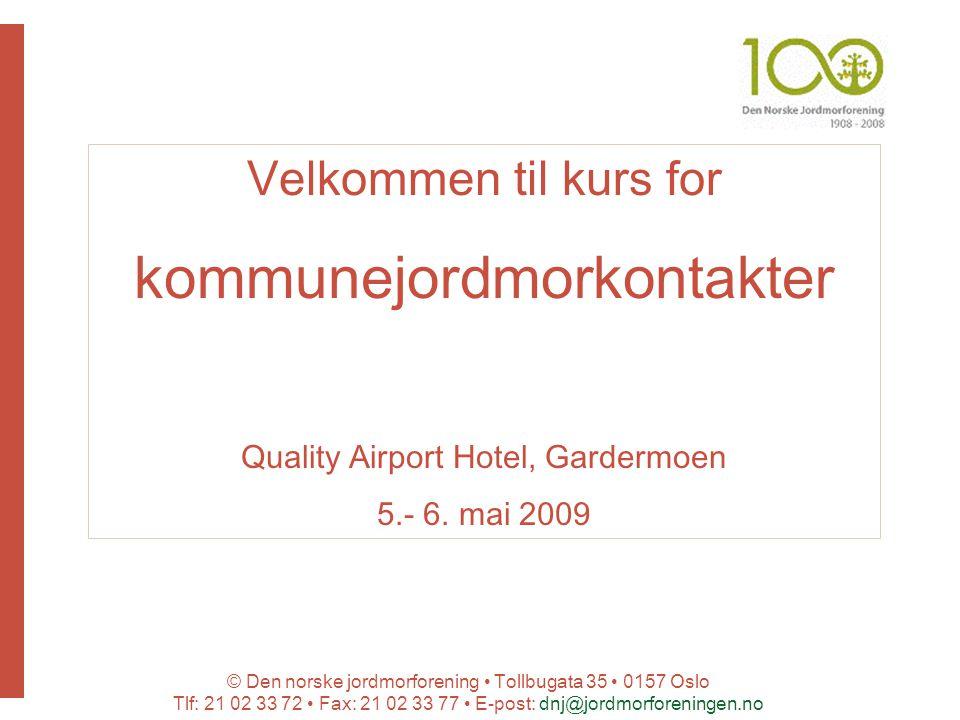 © Den norske jordmorforening Tollbugata 35 0157 Oslo Tlf: 21 02 33 72 Fax: 21 02 33 77 E-post: dnj@jordmorforeningen.no Velkommen til kurs for kommunejordmorkontakter Quality Airport Hotel, Gardermoen 5.- 6.