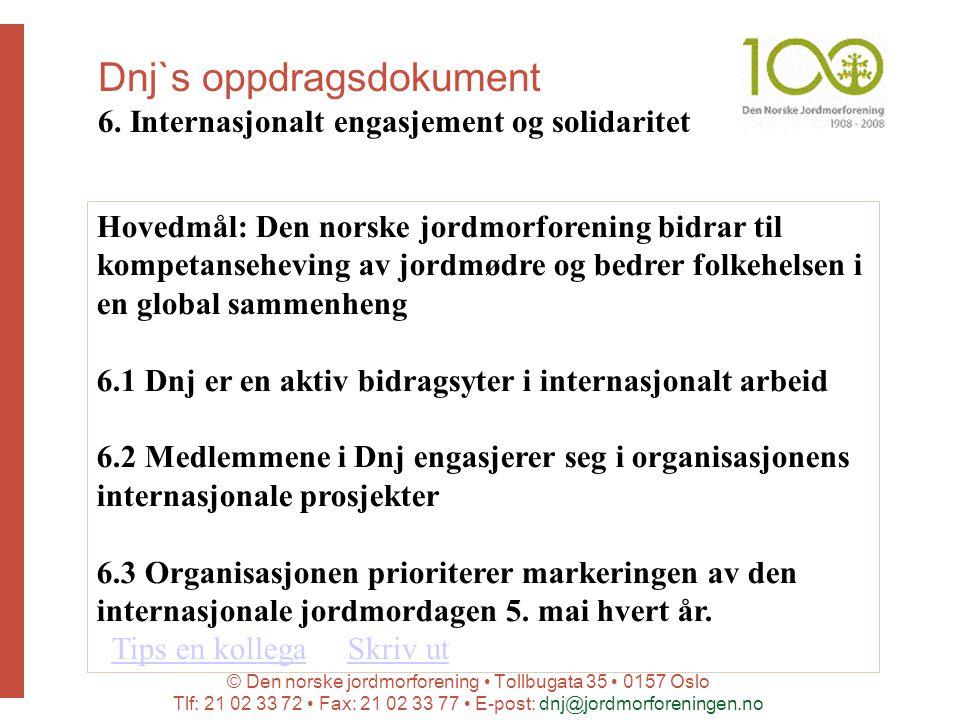 © Den norske jordmorforening Tollbugata 35 0157 Oslo Tlf: 21 02 33 72 Fax: 21 02 33 77 E-post: dnj@jordmorforeningen.no Dnj`s oppdragsdokument 6.