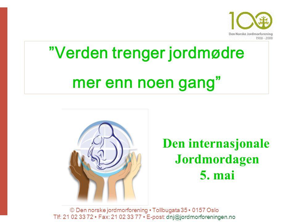 © Den norske jordmorforening Tollbugata 35 0157 Oslo Tlf: 21 02 33 72 Fax: 21 02 33 77 E-post: dnj@jordmorforeningen.no Verden trenger jordmødre mer enn noen gang Den internasjonale Jordmordagen 5.