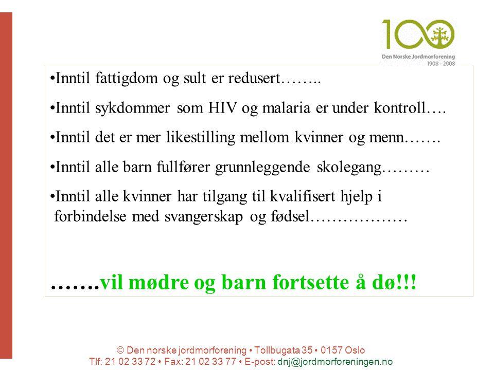© Den norske jordmorforening Tollbugata 35 0157 Oslo Tlf: 21 02 33 72 Fax: 21 02 33 77 E-post: dnj@jordmorforeningen.no Tusenårsmål nr 4, 5 og 6: Redusere spedbarnsdødelighet Forbedre gravide og fødende kvinners helse Bekjempe HIV/AIDS For å oppnå dette trenger vi 350 000 flere jordmødre