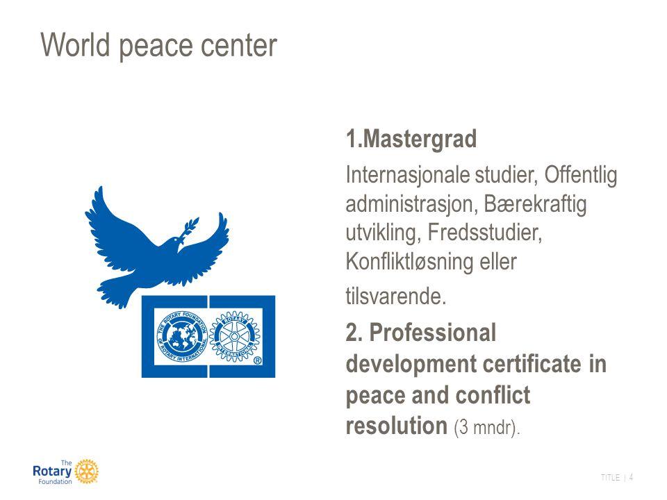 TITLE | 4 World peace center 1.Mastergrad Internasjonale studier, Offentlig administrasjon, Bærekraftig utvikling, Fredsstudier, Konfliktløsning eller tilsvarende.