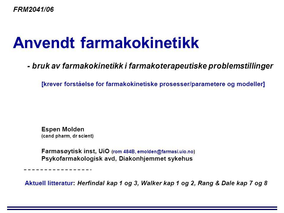 FRM2041/06 Anvendt farmakokinetikk - bruk av farmakokinetikk i farmakoterapeutiske problemstillinger [krever forståelse for farmakokinetiske prosesser/parametere og modeller] Espen Molden (cand pharm, dr scient) Farmasøytisk inst, UiO (rom 484B, emolden@farmasi.uio.no) Psykofarmakologisk avd, Diakonhjemmet sykehus Aktuell litteratur: Herfindal kap 1 og 3, Walker kap 1 og 2, Rang & Dale kap 7 og 8