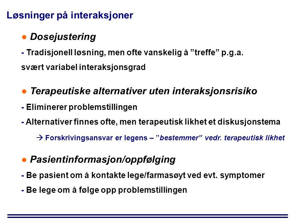 Løsninger på interaksjoner ● Dosejustering - Tradisjonell løsning, men ofte vanskelig å treffe p.g.a.