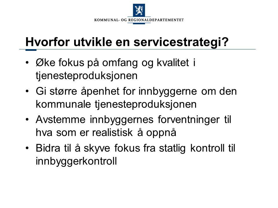 Hvorfor utvikle en servicestrategi? Øke fokus på omfang og kvalitet i tjenesteproduksjonen Gi større åpenhet for innbyggerne om den kommunale tjeneste