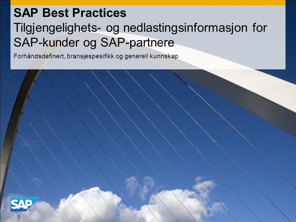 KONFIDENSIELT SAP Best Practices Tilgjengelighets- og nedlastingsinformasjon for SAP-kunder og SAP-partnere Forhåndsdefinert, bransjespesifikk og generell kunnskap