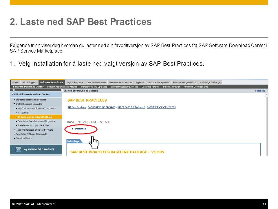 ©2012 SAP AG. Med enerett.11 2. Laste ned SAP Best Practices Følgende trinn viser deg hvordan du laster ned din favorittversjon av SAP Best Practices