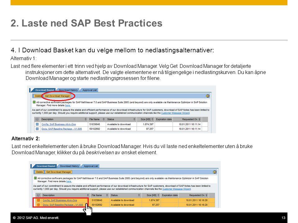 ©2012 SAP AG. Med enerett.13 2. Laste ned SAP Best Practices Alternativ 1: Last ned flere elementer i ett trinn ved hjelp av Download Manager. Velg Ge