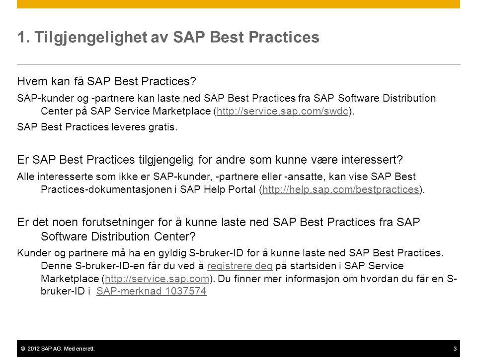 ©2012 SAP AG. Med enerett.3 1. Tilgjengelighet av SAP Best Practices Hvem kan få SAP Best Practices? SAP-kunder og -partnere kan laste ned SAP Best Pr
