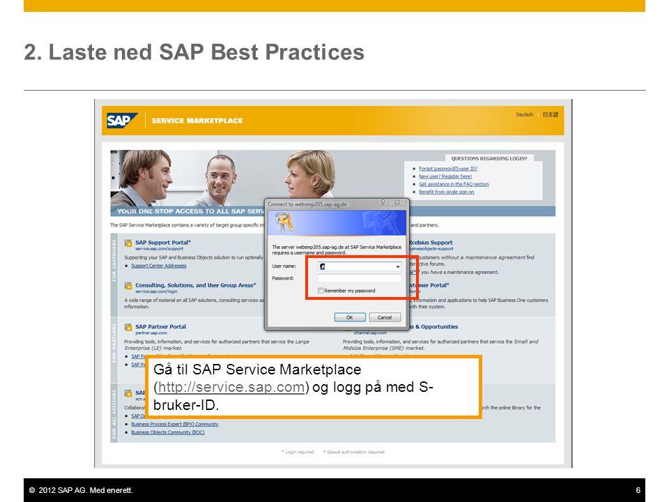 ©2012 SAP AG. Med enerett.6 2. Laste ned SAP Best Practices Gå til SAP Service Marketplace (http://service.sap.com) og logg på med S- bruker-ID.http:/