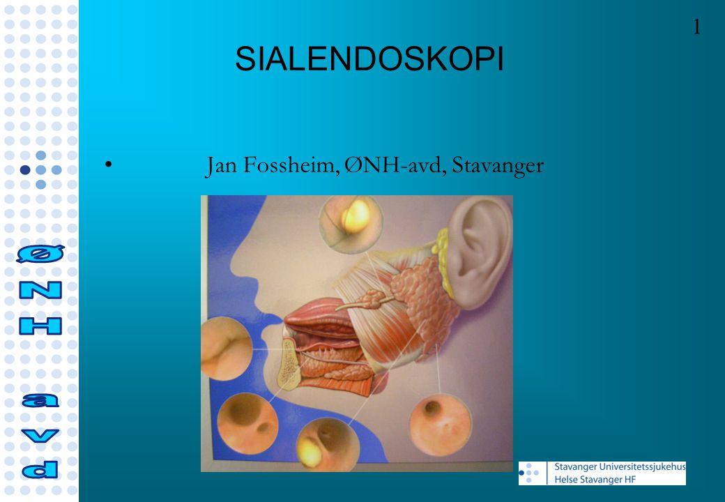 SIALENDOSKOPI Jan Fossheim, ØNH-avd, Stavanger 1 Jan Fossheim, ØNH, SUS