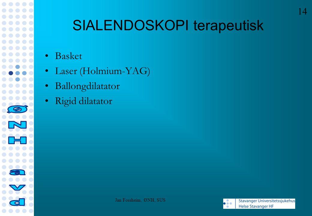 SIALENDOSKOPI terapeutisk Basket Laser (Holmium-YAG) Ballongdilatator Rigid dilatator 14 Jan Fossheim, ØNH, SUS