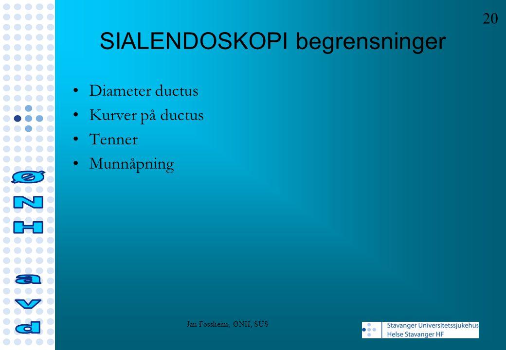 SIALENDOSKOPI begrensninger Diameter ductus Kurver på ductus Tenner Munnåpning 20 Jan Fossheim, ØNH, SUS
