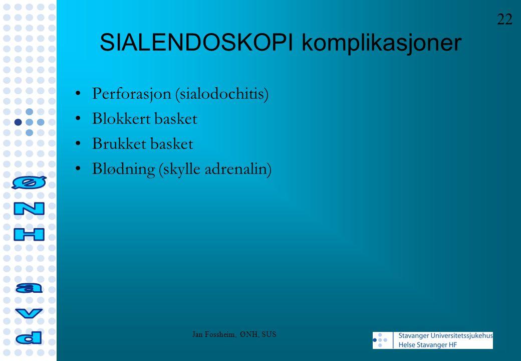 SIALENDOSKOPI komplikasjoner Perforasjon (sialodochitis) Blokkert basket Brukket basket Blødning (skylle adrenalin) 22 Jan Fossheim, ØNH, SUS