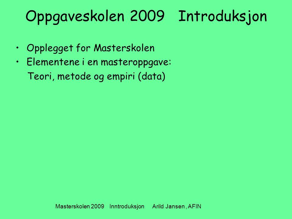 Masterskolen 2009 Inntroduksjon Arild Jansen, AFIN Oppgaveskolen 2009 Introduksjon Opplegget for Masterskolen Elementene i en masteroppgave: Teori, metode og empiri (data)