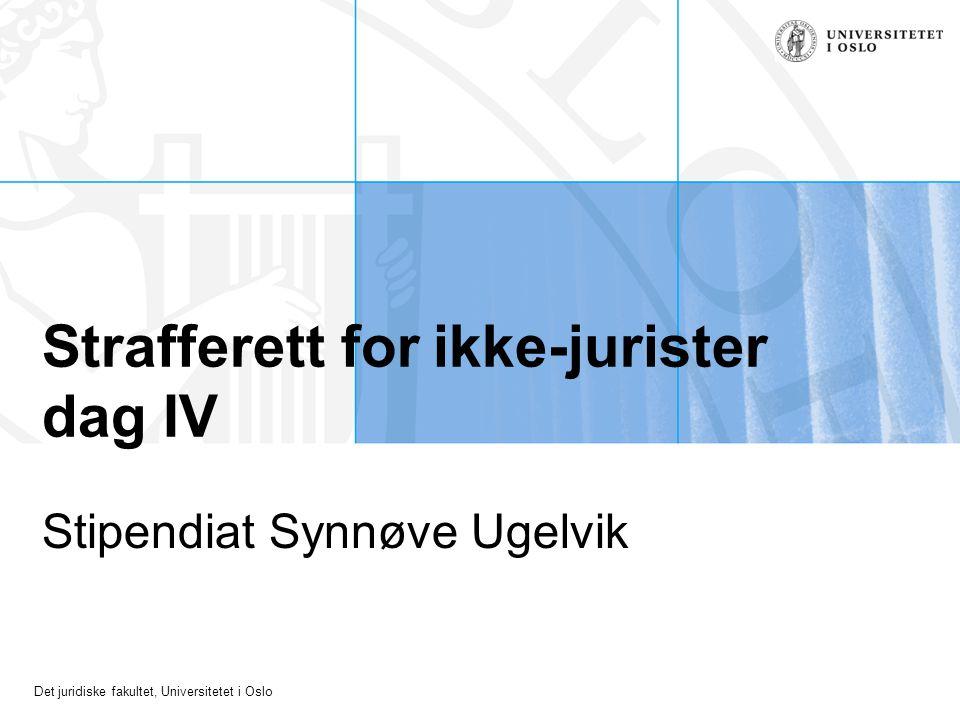 Det juridiske fakultet, Universitetet i Oslo Strafferett for ikke-jurister dag IV Stipendiat Synnøve Ugelvik
