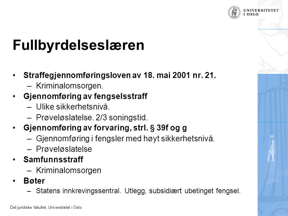 Det juridiske fakultet, Universitetet i Oslo Fullbyrdelseslæren Straffegjennomføringsloven av 18. mai 2001 nr. 21. –Kriminalomsorgen. Gjennomføring av