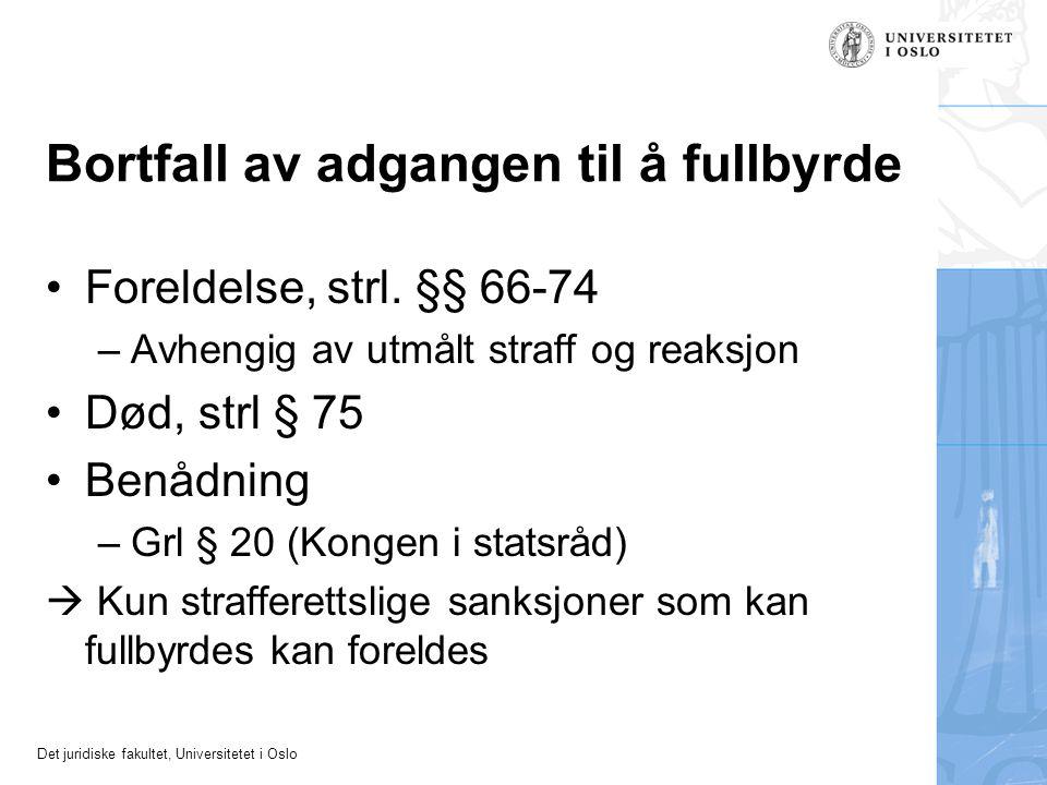 Det juridiske fakultet, Universitetet i Oslo Bortfall av adgangen til å fullbyrde Foreldelse, strl. §§ 66-74 –Avhengig av utmålt straff og reaksjon Dø