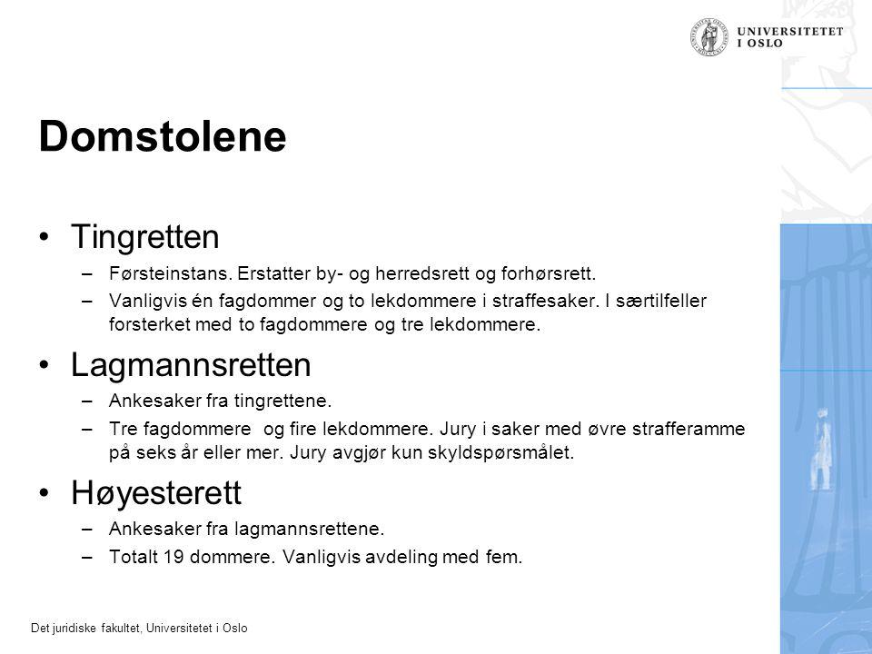 Det juridiske fakultet, Universitetet i Oslo Domstolene Tingretten –Førsteinstans. Erstatter by- og herredsrett og forhørsrett. –Vanligvis én fagdomme