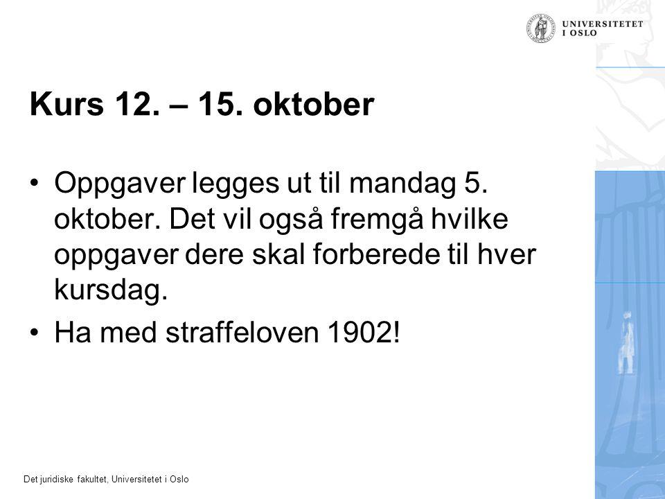 Det juridiske fakultet, Universitetet i Oslo Kurs 12. – 15. oktober Oppgaver legges ut til mandag 5. oktober. Det vil også fremgå hvilke oppgaver dere