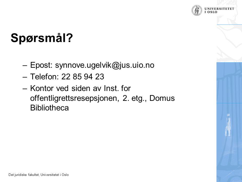 Det juridiske fakultet, Universitetet i Oslo Spørsmål? –Epost: synnove.ugelvik@jus.uio.no –Telefon: 22 85 94 23 –Kontor ved siden av Inst. for offentl
