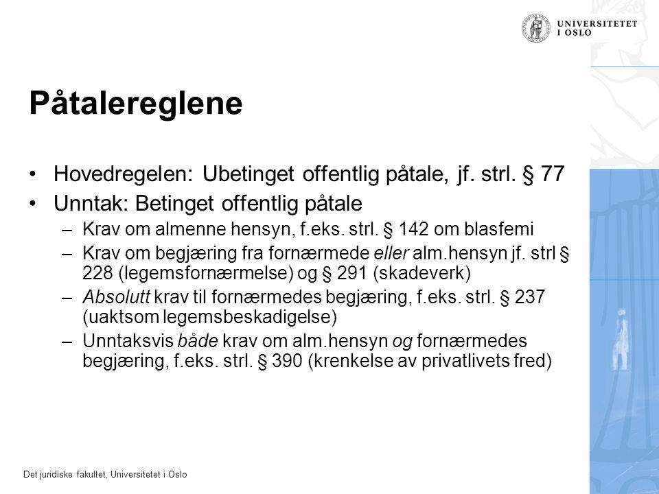Det juridiske fakultet, Universitetet i Oslo Påtalereglene Hovedregelen: Ubetinget offentlig påtale, jf. strl. § 77 Unntak: Betinget offentlig påtale