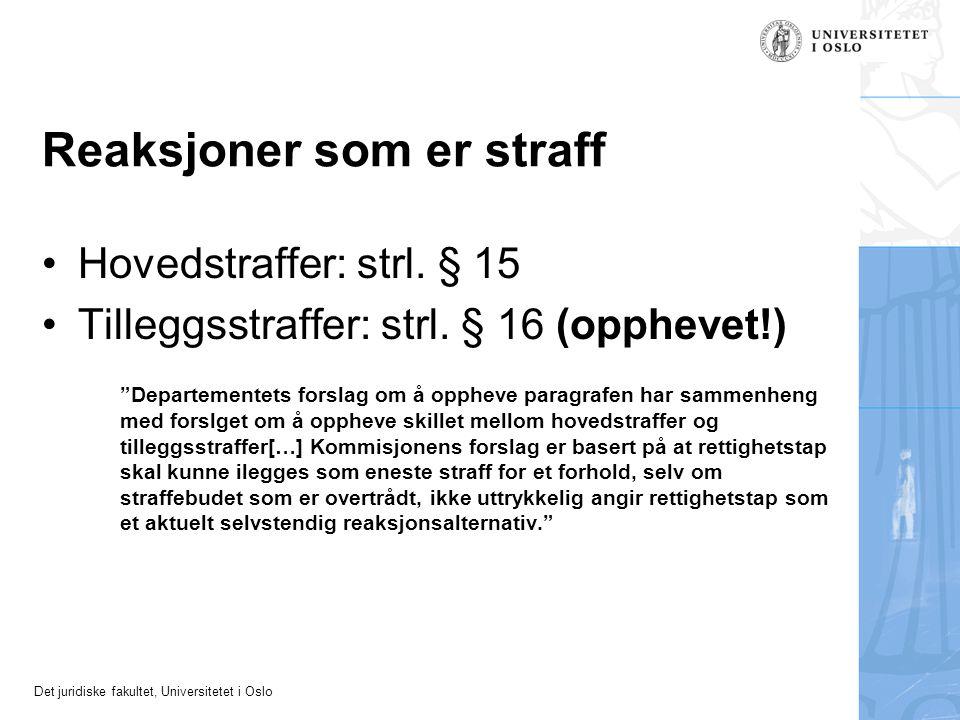 """Det juridiske fakultet, Universitetet i Oslo Reaksjoner som er straff Hovedstraffer: strl. § 15 Tilleggsstraffer: strl. § 16 (opphevet!) """"Departemente"""