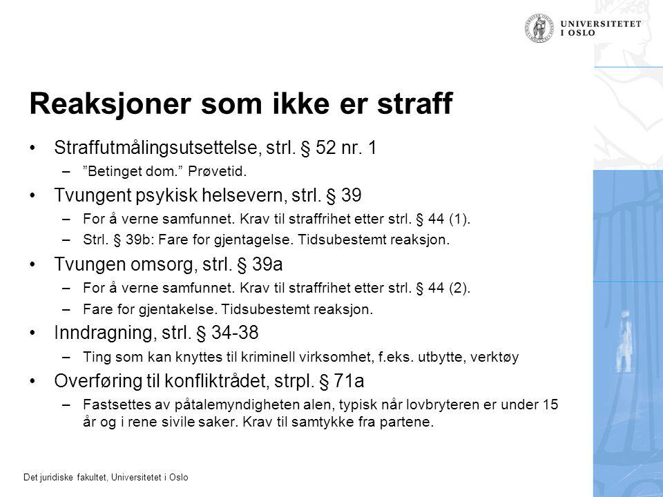 """Det juridiske fakultet, Universitetet i Oslo Reaksjoner som ikke er straff Straffutmålingsutsettelse, strl. § 52 nr. 1 –""""Betinget dom."""" Prøvetid. Tvun"""