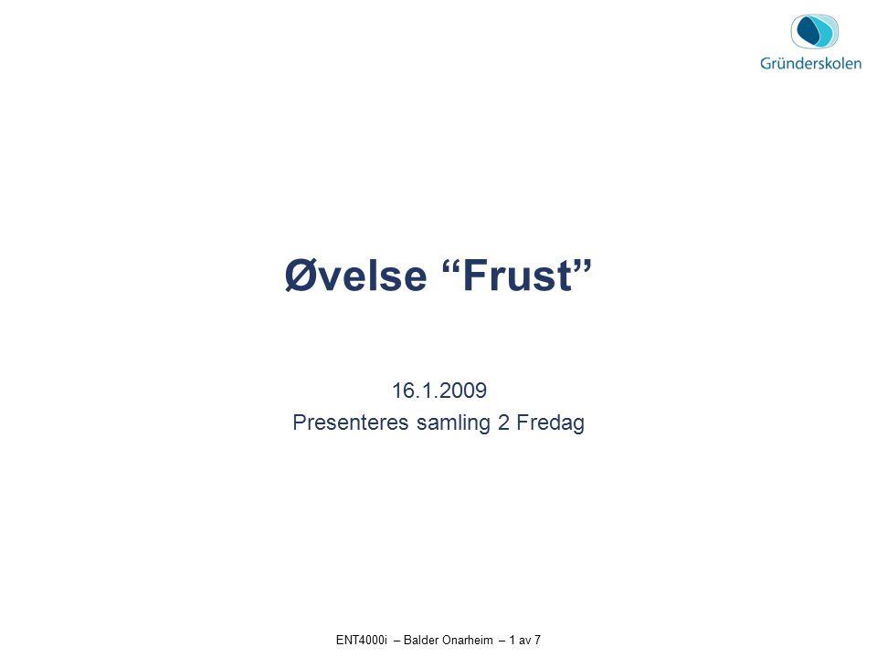 """ENT4000i – Balder Onarheim – 1 av 7 Øvelse """"Frust"""" 16.1.2009 Presenteres samling 2 Fredag"""