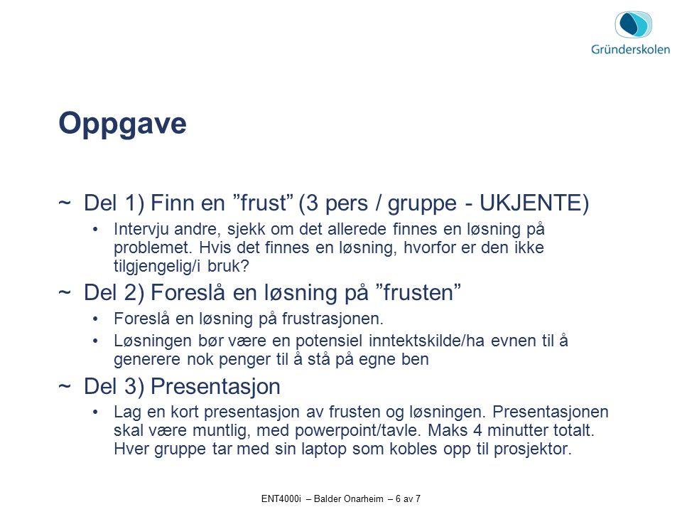 ENT4000i – Balder Onarheim – 6 av 7 Oppgave  Del 1) Finn en frust (3 pers / gruppe - UKJENTE) Intervju andre, sjekk om det allerede finnes en løsning på problemet.