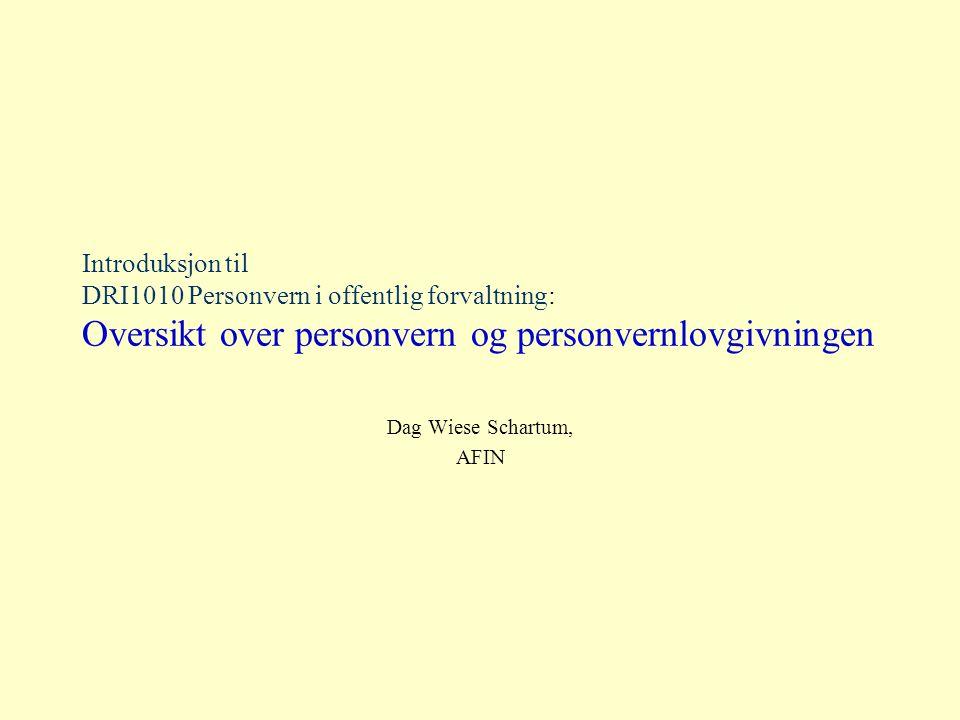 Introduksjon til DRI1010 Personvern i offentlig forvaltning: Oversikt over personvern og personvernlovgivningen Dag Wiese Schartum, AFIN